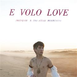Franois &amp; The Atlas Mountains - E Volo Love
